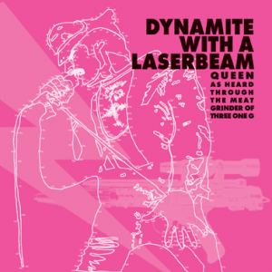 "picture of ""Dynamite With a Laserbeam: Queen As Heard Through The Meat Grinder Of Three One G"" LP/ CD"